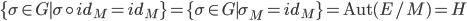 \{ \sigma\in G \mid \sigma\circ id_M = id_M \} = \{\sigma\in G \mid \sigma_M = id_M \} = {\rm Aut}(E/M) = H