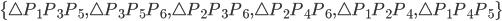 \{ \triangle P_1 P_3 P_5, \triangle P_3 P_5 P_6, \triangle P_2 P_3 P_6, <br /> \triangle P_2 P_4 P_6, \triangle P_1 P_2 P_4, \triangle P_1 P_4 P_5 \}