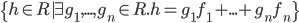 \{ h\in R| \exists g_1,...,g_n \in R. h=g_1f_1+...+g_nf_n \}