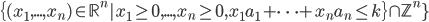\{(x_1, ..., x_n) \in \mathbb{R}^n | x_1 \geq 0, ..., x_n \geq 0, x_1 a_1 + \cdots + x_n a_n \leq k \} \cap \mathbb{Z}^n \}
