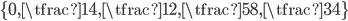 \{0, \tfrac{1}{4}, \tfrac{1}{2}, \tfrac{5}{8}, \tfrac{3}{4}\}