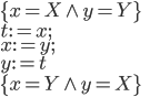 \{x=X\wedge y=Y\}\\t:=x;\\x:=y;\\y:=t\\\{x=Y\wedge y=X\}