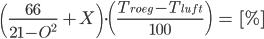 \( \frac{66}{21-O^{2}} \ + X \) \cdot \( \frac{T_{roeg} - T_{luft}}{100} \) \ = \ [%]
