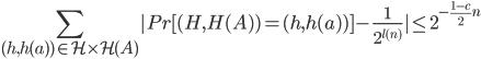 \Bigsum_{(h,h(a)) \in \mathcal{H} \time \mathcal{H}(A) } |Pr[(H,H(A)) = (h,h(a))] - \frac{1}{2^{l(n)}}| \leq 2^{-\frac{1-c}{2}n}