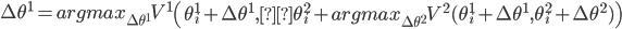 \Delta \theta^1 = argmax_{\Delta \theta^1} V^1 \left( \theta_i^1 + \Delta \theta^1 , \theta_i^2 + argmax_{\Delta \theta^2} V^2( \theta_i^1+\Delta \theta^1 , \theta_i^2+\Delta \theta^2)\right)