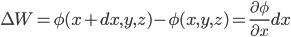 \Delta W=\phi(x+dx,y,z)-\phi(x,y,z)=\frac{\partial \phi}{\partial x}dx