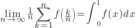\Huge\displaystyle \lim\limits_{n\to\infty}{\frac{1}{n}\sum_{k=1}^{n}{f\left(\frac{k}{n}\right)}=\int_0^1{f(x)dx}