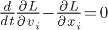 \Huge\frac{d}{dt}\frac{\partial L}{\partial v_{i}}-\frac{\partial L}{\partial x_{i}}=0