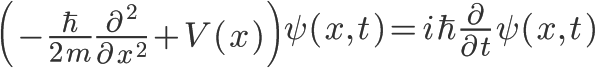 \Huge\left(-\frac{\hbar}{2m}\frac{\partial^{2}}{\partial x^{2}}+V(x)\right)\psi(x,t)=i\hbar\frac{\partial}{\partial t}\psi(x,t)