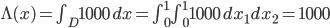 \Lambda(x) =\int_D 1000 \,dx =\int^{1}_{0}\int^{1}_{0} 1000 \,dx_1 dx_2 =1000