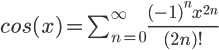 \Large      cos(x)=\sum_{n=0}^\infty\frac{{{(-1)}^n}{x^{2n}}}{(2n)!}