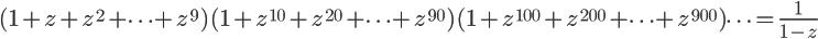 \Large (1+z+z^2+ \cdots +z^9)(1+z^{10}+z^{20}+\cdots +z^{90})(1+z^{100}+z^{200}+\cdots +z^{900}) \cdots = \frac{1}{1-z}