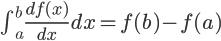 \Large \int_a^b \frac{d f(x)}{d x} dx= f(b)-f(a)