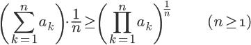 \Large\(\Large\sum_{k=1}^{n}a_k \Large\)\cdot \Large\frac{\Large 1}{\Large n} \geq \Large\(\Large\prod_{k=1}^{n}a_k\Large\)^{\frac{1}{n}} \hspace{50} (n\geq\1)