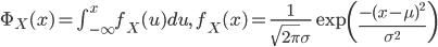 \Phi_{X}(x) = \int_{-\infty}^{x}f_{X}(u)du,\quad f_{X}(x) = \frac{1}{\sqrt{2\pi}\sigma} \exp\left( \frac{-(x-\mu)^{2}}{\sigma^{2}} \right)