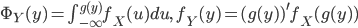 \Phi_{Y}(y) = \int_{-\infty}^{g(y)}f_{X}(u)du,\quad f_{Y}(y) = (g(y))^{\prime} f_{X}(g(y))