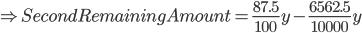 \Rightarrow Second Remaining Amount = \frac{87.5}{100} y-\frac{6562.5}{10000} y