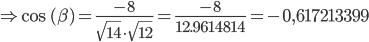 \Rightarrow \text{cos }(\beta) = \frac{-8}{\sqrt{14}\cdot \sqrt{12}} } = \frac{-8}{12.9614814}= -0,617213399