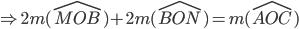 \Rightarrow 2m ( \widehat{MOB})+2 m ( \widehat{BON})=m( \widehat{AOC})