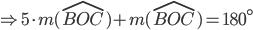 \Rightarrow 5\cdot m( \widehat{BOC})+m( \widehat{BOC})=180^\circ