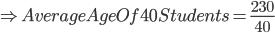 \Rightarrow Average Age Of 40 Students= \frac{230}{40}