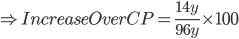 \Rightarrow Increase Over CP=\frac{14y}{96y}\times100