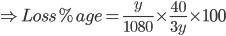 \Rightarrow Loss%age= {\frac{y}{1080}\times \frac{40}{3y}\times 100