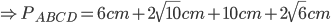 \Rightarrow P_{{ABCD}}= 6 cm+2\sqrt{ 10} cm+10 cm+2\sqrt{ 6} cm