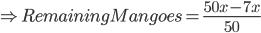 \Rightarrow Remaining Mangoes = \frac{50x-7x}{50}