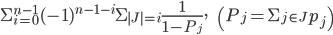 \Sigma_{i=0}^{n-1}(-1)^{n-1-i} \Sigma_{|J|=i}\frac{1}{1-P_j},\qquad\qquad\qquad\left(P_j=\Sigma_{j \in J}p_j\right)