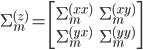 \Sigma_m^{(z)} = \begin{bmatrix} \Sigma_m^{(xx)} & \Sigma_m^{(xy)} \\ \Sigma_m^{(yx)} & \Sigma_m^{(yy)} \end{bmatrix}