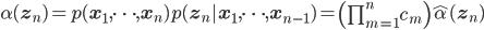 \alpha(\mathbf{z}_n) = p(\mathbf{x}_1, \cdots, \mathbf{x}_n) p(\mathbf{z}_n | \mathbf{x}_1, \cdots, \mathbf{x}_{n-1}) = \left(\prod_{m=1}^n c_m \right) \hat\alpha(\mathbf{z}_n)