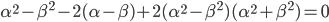 \alpha^{2}-\beta^{2}-2(\alpha-\beta)+2(\alpha^{2}-\beta^{2})(\alpha^{2}+\beta^{2})=0