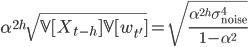 \alpha^{2h} \sqrt{{\mathbb V}[X_{t-h}]{\mathbb V}[w_{t'}]}=\sqrt{\frac{\alpha^{2h}\sigma^4_{\text{noise}}}{1-\alpha^2} }