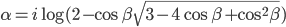 \alpha{}=i\log{}(2-\cos{}\beta{}\sqrt{3-4\cos{}\beta{}+\cos{}^2\beta{}})