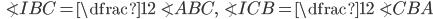 \angle IBC=\dfrac{1}{2}\angle ABC, \angle ICB = \dfrac{1}{2}\angle CBA