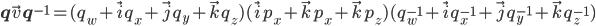 [cht]\b{q}\vec{v}\b{q}^{-1}=(q_w+\vec{i}q_x+\vec{j}q_y+\vec{k}q_z)(\vec{i}p_x+\vec{k}p_x+\vec{k}p_z)(q^{-1}_w+\vec{i}q^{-1}_x+\vec{j}q^{-1}_y+\vec{k}q^{-1}_z)[/cht]