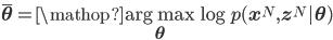 \bar{\bf{\theta}}=\mathop{\rm arg~max}\limits_{\bf{\theta}} \log p(\bf{x}^N,\bf{z}^N|\bf{\theta})