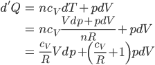 \begin{align*} d'Q &= nc_VdT+pdV \\ &= nc_V\frac{Vdp+pdV}{nR}+pdV \\ &= \frac{c_V}{R}Vdp+\left(\frac{c_V}{R}+1\right)pdV \end{align*}