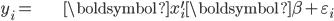 \begin{align*} y_{i}= & \boldsymbol{x}_{i}^{\prime}\boldsymbol{\beta}+\varepsilon_{i}\end{align*}
