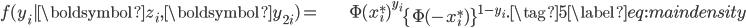 \begin{align} f(y_{i}|\boldsymbol{z}_{i},\boldsymbol{y}_{2i})= & \Phi(x_{i}^{\ast})^{y_{i}}\left\{ \Phi(-x_{i}^{\ast})\right\} ^{1-y_{i}}.\tag{5}\label{eq:main density}\end{align}