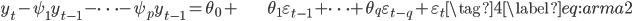 \begin{align} y_{t}-\psi_{1}y_{t-1}-\cdots-\psi_{p}y_{t-1}=\theta_{0}+ & \theta_{1}\varepsilon_{t-1}+\cdots+\theta_{q}\varepsilon_{t-q}+\varepsilon_{t}\tag{4}\label{eq:arma2}\end{align}