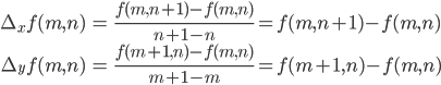 \begin{align}  \Delta_{x}f(m,n) &= \frac{f(m,n+1)-f(m,n)}{n+1-n} = f(m,n+1) - f(m,n) \nonumber \\  \Delta_{y}f(m,n) &= \frac{f(m+1,n)-f(m,n)}{m+1-m} = f(m+1,n) - f(m,n) \nonumber \end{align}