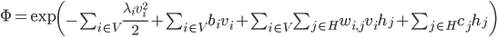\begin{align} \Phi = \exp \left( -\sum_{i\in V}\frac{\lambda_i v_i^2}{2} + \sum_{i\in V} b_{i} v_{i} +\sum_{i \in V}\sum_{j \in H} w_{i, j} v_{i} h_j + \sum_{j \in H}c_j h_j \right) \end{align}