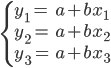\begin{align} \begin{cases} y_{1}= & a+bx_{1}\\ y_{2}= & a+bx_{2}\\ y_{3}= & a+bx_{3} \end{cases}\end{align}