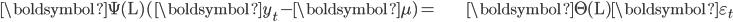 \begin{align} \boldsymbol{\Psi}(\mathrm{L})(\boldsymbol{y}_{t}-\boldsymbol{\mu})= & \boldsymbol{\Theta}(\mathrm{L})\boldsymbol{\varepsilon}_{t}\end{align}