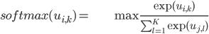\begin{align} \mathit{softmax}(u_{i,k})= & \max\frac{\exp(u_{i,k})}{\sum_{l=1}^{K}\exp(u_{j,l})}\end{align}