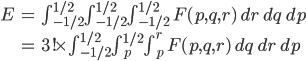 \begin{align} E &= \int_{-1/2}^{1/2}\int_{-1/2}^{1/2}\int_{-1/2}^{1/2}\ F(p,q,r)\ dr\ dq\ dp \\ &= 3! \times \int_{-1/2}^{1/2}\int_{p}^{1/2}\int_{p}^{r}\ F(p,q,r)\ dq\ dr\ dp \end{align}