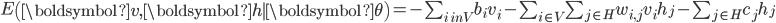 \begin{align} E\left(\boldsymbol{v}, \boldsymbol{h} \mid \boldsymbol{\theta} \right) = -\sum_{i \ in V}b_i v_i - \sum_{i \in V} \sum_{j \in H}w_{i, j}v_i h_j - \sum_{j \in H}c_j h_j \end{align}