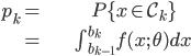 \begin{align} p_{k}= & P\{x\in\mathcal{C}_{k}\}\\ = & \int_{b_{k-1}}^{b_{k}}f(x;\,\theta)dx\end{align}